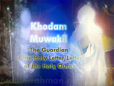 The Guardian of the Holy Letter of the Holy Quran KHODAM MUWAKIL Brother Rahman