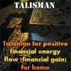 Talisman for positive financial energy flow (financial gain) for home Brother Rahman
