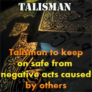 Talisman to keep on safe from negative acts caused by others Brother Rahman